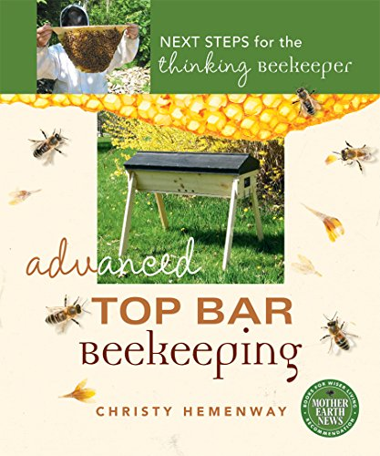 Advanced Top Bar Beekeeping: Next Steps for the Thinking Beekeeper (English Edition)