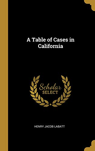 A Table of Cases in California