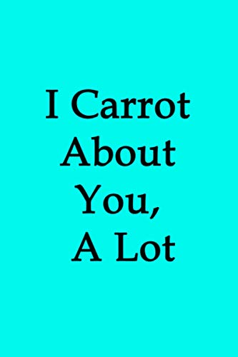 I Carrot About You, A Lot: 6x9 120 pg Line Easter Egg Themed Journal, Easter Basket Gift