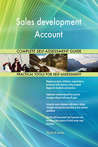 Sales development Account All-Inclusive Self-Assessment - More than 700 Success Criteria, Instant Visual Insights, Comprehensive Spreadsheet Dashboard, Auto-Prioritized for Quick Results